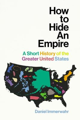 How to Hide an Empire: Geography, Territory, and Power in the Greater United States