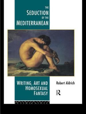 The Seduction of the Mediterranean - Writing, Art and Homosexual Fantasy