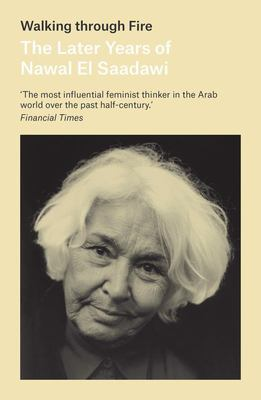 Walking Through Fire - The Later Years of Nawal el Saadawi