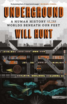 Underground - A Human History of the Worlds Beneath Our Feet