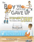 Stephen Curry: the Children's Book - The Boy Who Never Gave Up