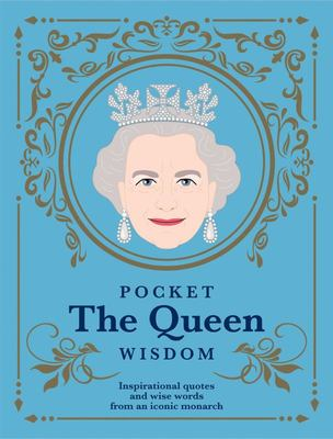 Pocket the Queen Wisdom: Inspirational Quotes and Wise Words from an Iconic Monarch