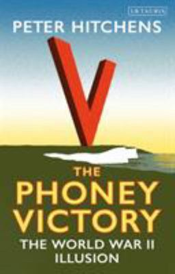 The Phoney Victory - The World War II Delusion