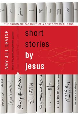 Short Stories by Jesus - The Enigmatic Parables of a Controversial Rabbi