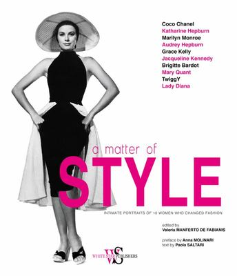 A Matter of Style - Intimate Portraits of 10 Women Who Changed Fashion