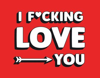 I F*cking Love You - Real and Relatable Ways to Be Romantic