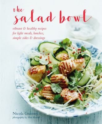 The Salad Bowl: Vibrant and Healthy Recipes for Light Meals, Lunches, Simple Sides and Dressings