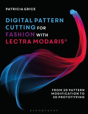 Digital Pattern Cutting for Fashion with Lectra Modaris® - From 2D Pattern Modification to 3D Prototyping