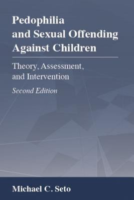 Pedophilia and Sexual Offending Against Children - Theory, Assessment, and Intervention