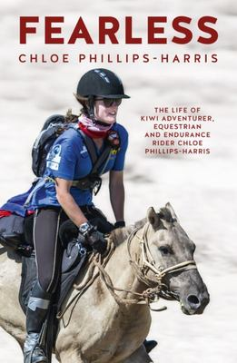 Fearless: The life of Adventurer, Equestrian and Eendurance Rider Chloe Phillips-Harris