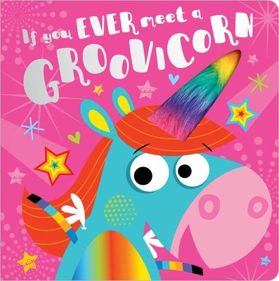 If You Ever Meet A Groovicorn ( Board Book )