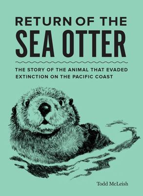 Return of the Sea Otter - The Story of the Animal That Evaded Extinction on the Pacific Coast