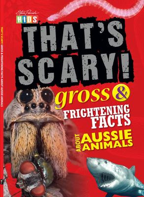 That's Scary! Weird and Disgusting Facts About Aussie Animals