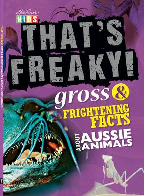 That's Freaky! Weird and Disgusting Facts About Aussie Animals