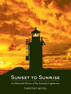 Sunset to Sunrise: An Ilustrated History of New Zealand's Lighthouses