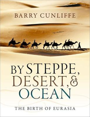 By Steppe, Desert, & Ocean : The Birth of Eurasia