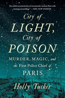City of Light, City of Poison - Murder, Magic, and the First Police Chief of Paris