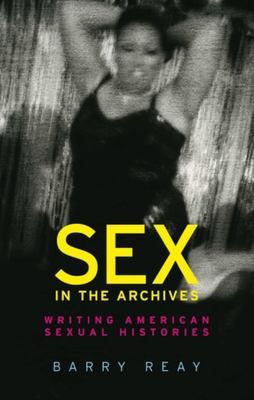 Sex in the Archives - Writing American Sexual Histories