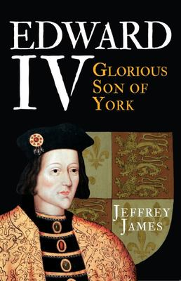 Edward IV: Glorious Son of York