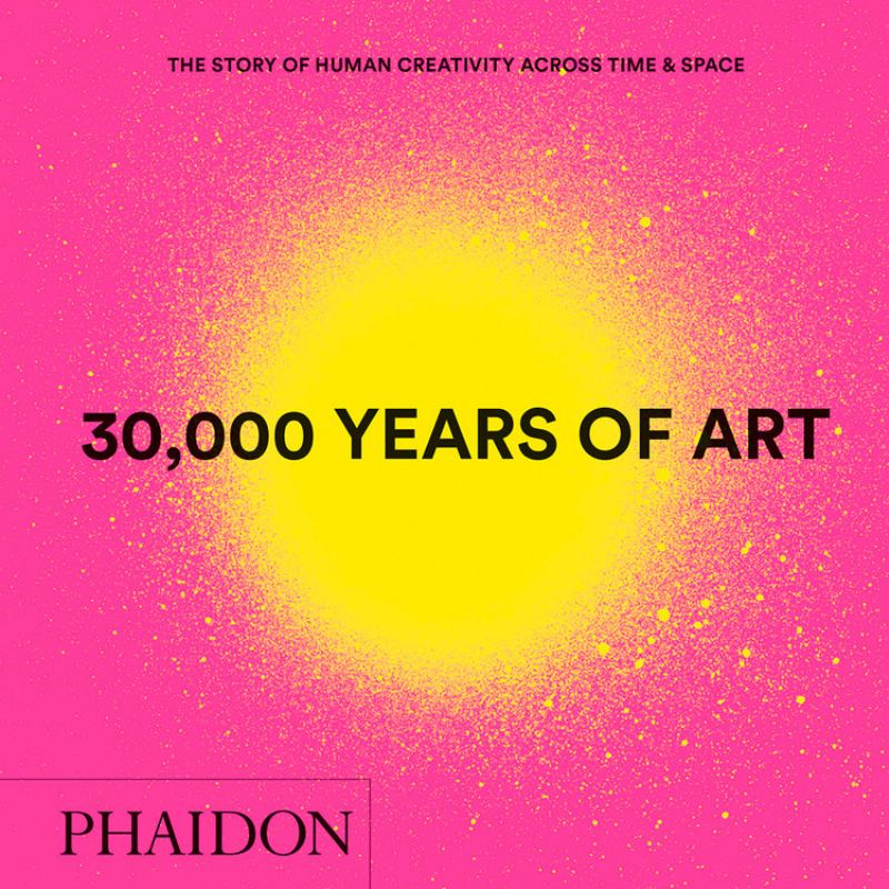 30,000 Years of Art , New Edition, Mini Format - The Story of Human Creativity Across Time & Space