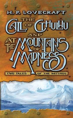 The Call of Cthulhu and at the Mountains of Madness - Two Tales of the Mythos