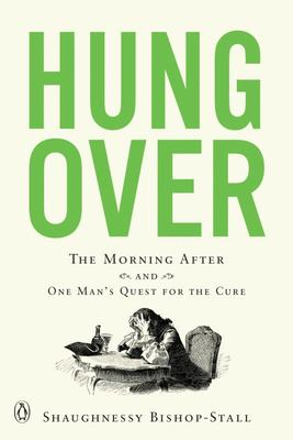 Hungover - The Morning after and One Man's Quest for the Cure