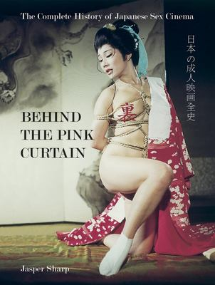 Behind the Pink Curtain - The Complete History of Japanese Sex Cinema