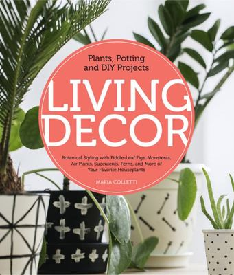 Living Decor - Design Tips and Fun Projects Featuring Botanicals