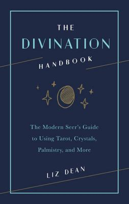 The Divination Handbook - The Modern Seer's Guide to Using Tarot, Crystals, Palmistry and More