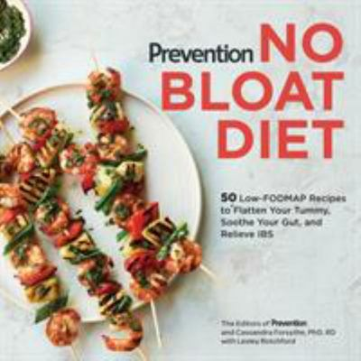 Prevention No Bloat Diet - 50 Low Fodmap Recipes to Flatten Your Tummy, Soothe Your Gut, and Relieve IBS