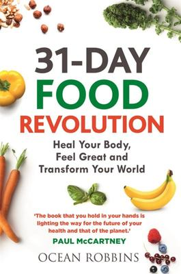 The 31-Day Food Revolution: Heal Your Body, Feel Great and Transform Your World