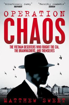 Operation Chaos - The Vietnam Deserters Who Fought the CIA, the Brainwashers, and Themselves