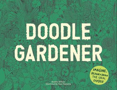 Doodle Gardener - Imagine, Design and Draw the Ideal Garden