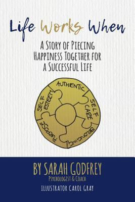 Life Works When - A Story of Piecing Happiness Together for a Successful Life