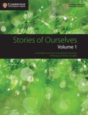 Stories of Ourselves: Volume 1 - Cambridge Assessment International Education Anthology of Stories in English