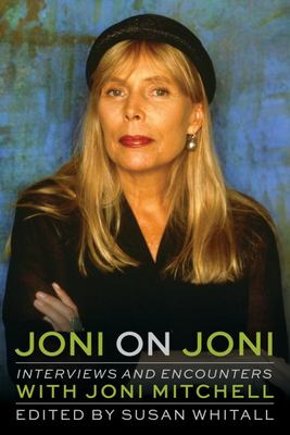 Joni on Joni - Interviews and Encounters with Joni Mitchell