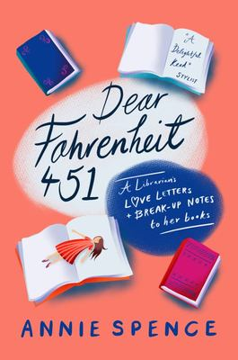 Dear Fahrenheit 451 - A Librarian's Love Letters and Break-Up Notes to Her Books