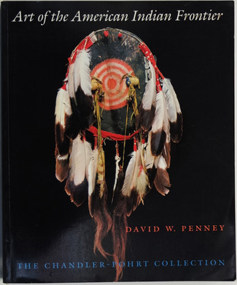 Art of the American Indian Frontier The Chandler-Pohrt Collection