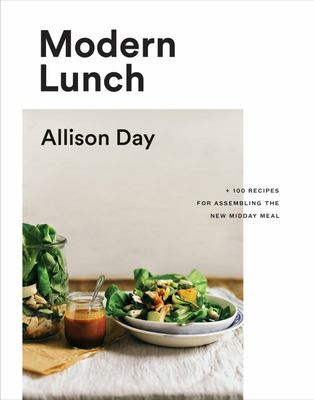 Modern Lunch - 100 Recipes for Assembling the New Midday Meal