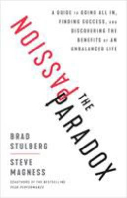 The Passion Paradox - The Counterintuitive Guide to Achieving Success Without Ruining Your Life