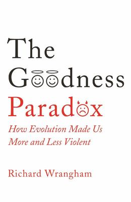The Goodness Paradox - How Evolution Made Us Both More and Less Violent