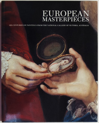 European Masterpieces Six Centuries of Paintings from The National Gallery of Victoria Australia