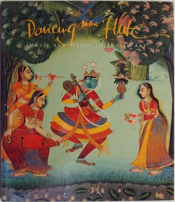 Dancing to the Flute - Music and Dance in Indian Art
