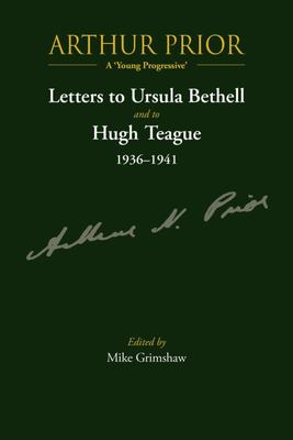 Arthur Prior - a 'Young Progressive' - Letters to Ursula Bethell and to Hugh Teague 1936-1941