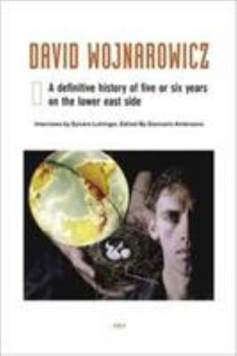 David Wojnarowicz: A Definitive History of Five or Six Years on the Lower East Side