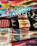 The Art of Crochet Blankets - 18 Projects Inspired by Modern Makers