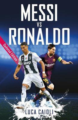 Messi vs Ronaldo 2019 Updated Edition: The Greatest Rivalry