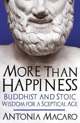 More Than Happiness: Buddhist & Stoic ..