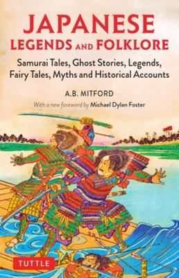 Japanese Legends and Folklore - Samurai Tales, Ghost Stories, Legends, Fairy Tales, Myths and Historical Accounts