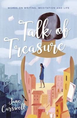 Talk of Treasure: Words on Writing, Meditation and Life